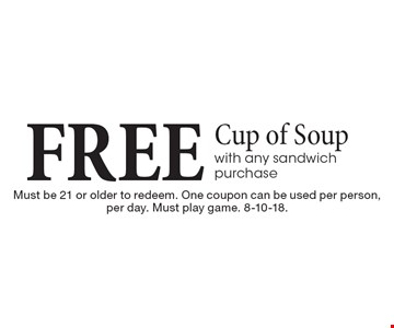FREE Cup of Soup with any sandwich purchase. Must be 21 or older to redeem. One coupon can be used per person, per day. Must play game. 8-10-18.