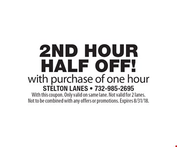 2nd hour half off! with purchase of one hour. With this coupon. Only valid on same lane. Not valid for 2 lanes. Not to be combined with any offers or promotions. Expires 8/31/18.
