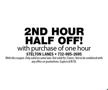 2nd hour half off! with purchase of one hour. With this coupon. Only valid on same lane. Not valid for 2 lanes. Not to be combined with any offers or promotions. Expires 6/8/18.
