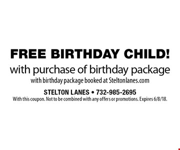 FREE BIRTHDAY CHILD! with purchase of birthday package with birthday package booked at Steltonlanes.com. With this coupon. Not to be combined with any offers or promotions. Expires 6/8/18.