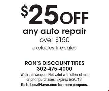 $25 off any auto repair over $150. Excludes tire sales. With this coupon. Not valid with other offers or prior purchases. Expires 6/30/18. Go to LocalFlavor.com for more coupons.