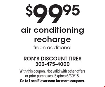 $99.95 air conditioning recharge. Freon additional. With this coupon. Not valid with other offers or prior purchases. Expires 6/30/18. Go to LocalFlavor.com for more coupons.