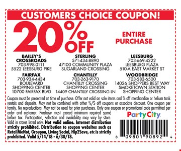 20% OFF Entire purchase  Coupon must be presented at time of purchase . Offer Not valid on sale items and % off merchandise or helium taank rentals and deposits. many not be combined with other %/$ off coupons or associate discount. One Coupon per order and customer.