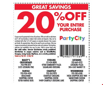 Coupon must be presented at time of purchase. Offer not valid on sale items and % off merchandise or helium tank rentals and deposits. May not be combined with other %/$ off coupons or associate discount. One coupon per family. No reproductions. May not be used for prior purchases. Only one coupon or promotional code permitted per order and customer. Participation, selection and availability may vary by store. Valid in stores listed only. Not valid online. Internet distribution strictly prohibited. Distribution to coupon websites such as RetailMeNot, Groupon, Living Social, Hip2Save, etc is strictly prohibited. Valid: 6/18/18 - 7/30/18