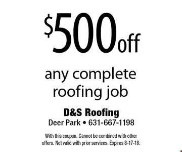 $500 off any complete roofing job. With this coupon. Cannot be combined with other offers. Not valid with prior services. Expires 8-17-18.