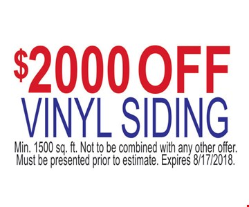 $2000 off vinyl siding. Min 1500 sq. ft. Not to be combined with an other offer. Must be presented prior to estimate.