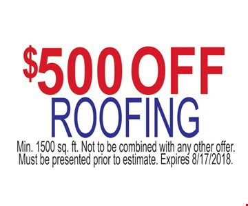 $500 off roofing. Min 1500 sq. ft. Not to be combined with an other offer. Must be presented prior to estimate.