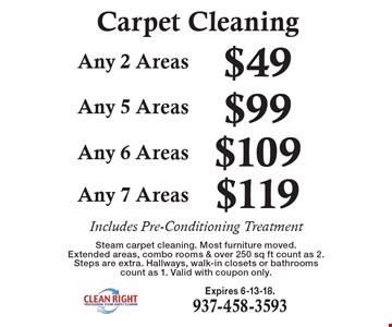 Carpet Cleaning: $119 Any 7 Areas. $109 Any 6 Areas. $99 Any 5 Areas. $49 Any 2 Areas. Includes Pre-Conditioning Treatment. Steam carpet cleaning. Most furniture moved. Extended areas, combo rooms & over 250 sq ft count as 2. Steps are extra. Hallways, walk-in closets or bathrooms count as 1. Valid with coupon only. Expires 6-13-18.