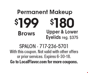 Permanent Makeup $180 Upper & Lower Eyelids reg. $375. $199 Brows. . With this coupon. Not valid with other offers or prior services. Expires 6-30-18. Go to LocalFlavor.com for more coupons.