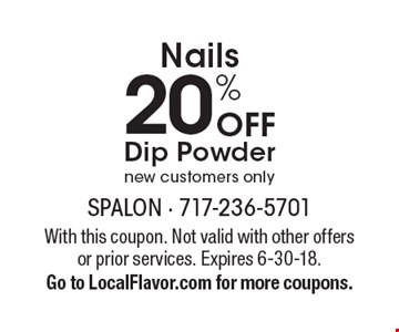 Nails 20% OFF Dip Powdernew customers only. With this coupon. Not valid with other offers or prior services. Expires 6-30-18. Go to LocalFlavor.com for more coupons.
