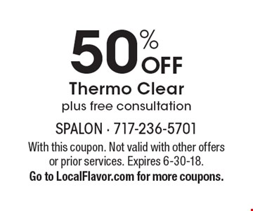 50% OFF Thermo Clearplus free consultation. With this coupon. Not valid with other offers or prior services. Expires 6-30-18. Go to LocalFlavor.com for more coupons.
