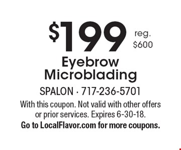 $199 Eyebrow Microblading reg. $600. With this coupon. Not valid with other offers or prior services. Expires 6-30-18. Go to LocalFlavor.com for more coupons.