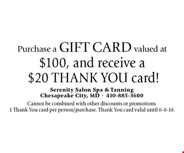 Purchase a gift card valued at $100, and receive a $20 THANK YOU card! Cannot be combined with other discounts or promotions. 1 Thank You card per person/purchase. Thank You card valid until 6-8-18.