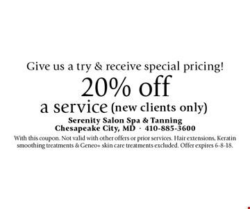 Give us a try & receive special pricing! 20% off a service (new clients only). With this coupon. Not valid with other offers or prior services. Hair extensions, Keratin smoothing treatments & Geneo+ skin care treatments excluded. Offer expires 6-8-18.