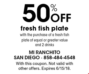 50% off fresh fish plate with the purchase of a fresh fish plate of equal or greater value and 2 drinks. With this coupon. Not valid with other offers. Expires 6/15/18.