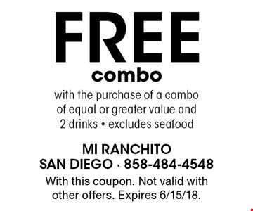 Free combo with the purchase of a combo of equal or greater value and 2 drinks - excludes seafood. With this coupon. Not valid with other offers. Expires 6/15/18.