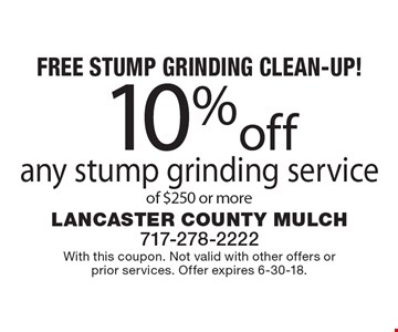 Free Stump Grinding Clean-Up! 10% off any stump grinding service of $250 or more. With this coupon. Not valid with other offers or prior services. Offer expires 6-30-18.