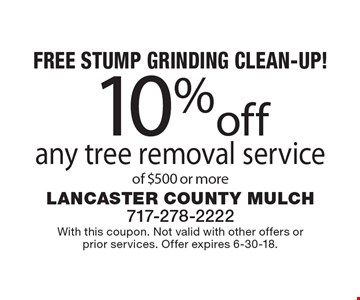 Free Stump Grinding Clean-Up! 10% off any tree removal service of $500 or more. With this coupon. Not valid with other offers or prior services. Offer expires 6-30-18.
