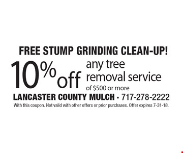 Free Stump Grinding Clean-Up! 10% off any tree removal service of $500 or more. With this coupon. Not valid with other offers or prior purchases. Offer expires 7-31-18.