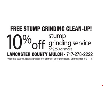 Free Stump Grinding Clean-Up! 10%off stump grinding service of $250 or more. With this coupon. Not valid with other offers or prior purchases. Offer expires 7-31-18.