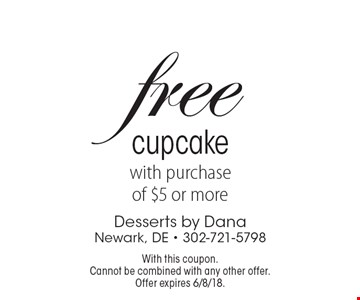 Free cupcake with purchase of $5 or more. With this coupon. Cannot be combined with any other offer. Offer expires 6/8/18.