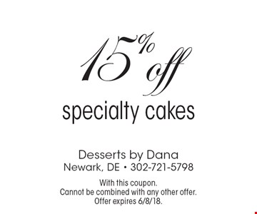15% off specialty cakes. With this coupon. Cannot be combined with any other offer. Offer expires 6/8/18.