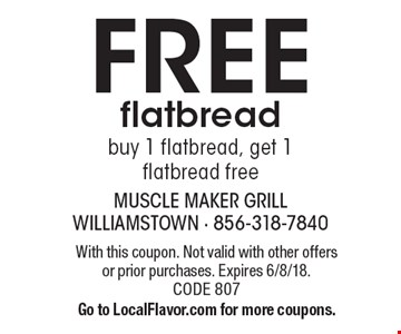 FREE flatbread. Buy 1 flatbread, get 1 flatbread free. With this coupon. Not valid with other offers or prior purchases. Expires 6/8/18. CODE 807. Go to LocalFlavor.com for more coupons.