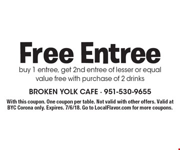 Free entree. Buy 1 entree, get 2nd entree of lesser or equal value free with purchase of 2 drinks. With this coupon. One coupon per table. Not valid with other offers. Valid at BYC Corona only. Expires. 7/6/18. Go to LocalFlavor.com for more coupons.
