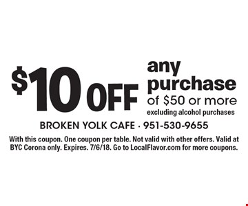 $10 off any purchase of $50 or more. Excluding alcohol purchases. With this coupon. One coupon per table. Not valid with other offers. Valid at BYC Corona only. Expires. 7/6/18. Go to LocalFlavor.com for more coupons.