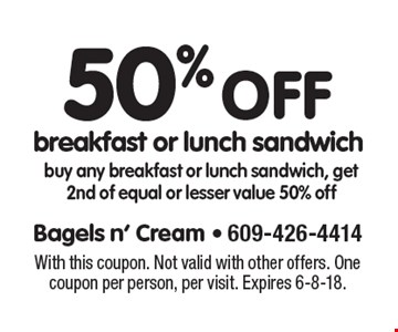 50% off breakfast or lunch sandwich buy any breakfast or lunch sandwich, get 2nd of equal or lesser value 50% off. With this coupon. Not valid with other offers. One coupon per person, per visit. Expires 6-8-18.