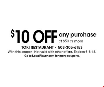 $10 OFF any purchase of $50 or more. With this coupon. Not valid with other offers. Expires 6-8-18. Go to LocalFlavor.com for more coupons.