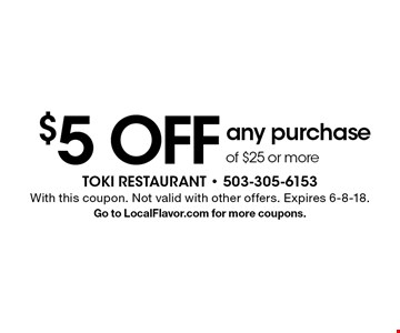 $5 OFF any purchase of $25 or more. With this coupon. Not valid with other offers. Expires 6-8-18. Go to LocalFlavor.com for more coupons.