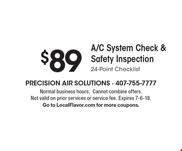 $89 A/C System Check & Safety Inspection. 24-Point Checklist. Normal business hours. Cannot combine offers. Not valid on prior services or service fee. Expires 7-6-18. Go to LocalFlavor.com for more coupons.