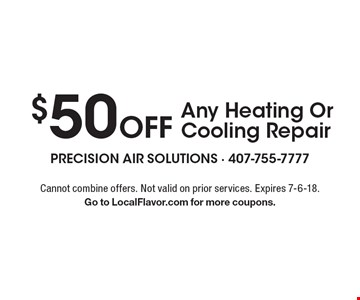 $50 Off Any Heating Or Cooling Repair. Cannot combine offers. Not valid on prior services. Expires 7-6-18. Go to LocalFlavor.com for more coupons.