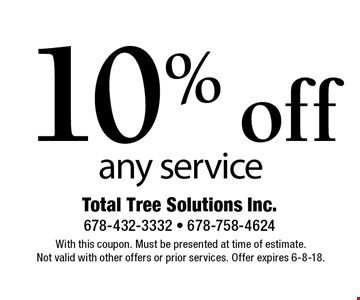10% off any service. With this coupon. Must be presented at time of estimate.Not valid with other offers or prior services. Offer expires 6-8-18.