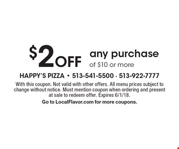 $2 Off any purchase of $10 or more. With this coupon. Not valid with other offers. All menu prices subject to change without notice. Must mention coupon when ordering and present at sale to redeem offer. Expires 6/1/18. Go to LocalFlavor.com for more coupons.