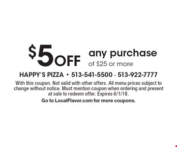 $5 Off any purchase of $25 or more. With this coupon. Not valid with other offers. All menu prices subject to change without notice. Must mention coupon when ordering and present at sale to redeem offer. Expires 6/1/18. Go to LocalFlavor.com for more coupons.