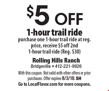 $5 off 1-hour trail ride purchase one 1-hour trail ride at reg. price, receive $5 off 2nd 1-hour trail ride (Reg. $30). With this coupon. Not valid with other offers or prior purchases. Offer expires 8/3/18. SH. Go to LocalFlavor.com for more coupons.