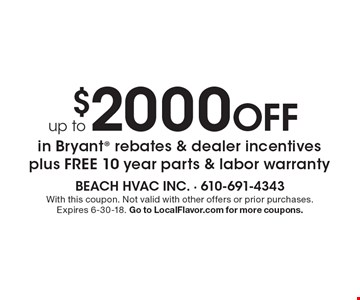 Up to $2000 off in Bryant rebates & dealer incentives plus free 10 year parts & labor warranty. With this coupon. Not valid with other offers or prior purchases. Expires 6-30-18. Go to LocalFlavor.com for more coupons.