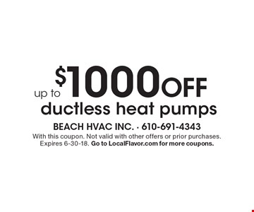 Up to $1000 off ductless heat pumps. With this coupon. Not valid with other offers or prior purchases. Expires 6-30-18. Go to LocalFlavor.com for more coupons.