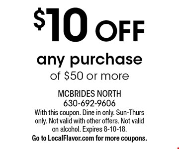 $10 OFF any purchase of $50 or more. With this coupon. Dine in only. Sun-Thurs only. Not valid with other offers. Not valid on alcohol. Expires 8-10-18. Go to LocalFlavor.com for more coupons.