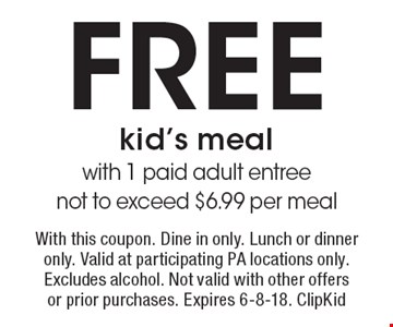 FREE kid's meal with 1 paid adult entree. Not to exceed $6.99 per meal. With this coupon. Dine in only. Lunch or dinner only. Valid at participating PA locations only. Excludes alcohol. Not valid with other offers or prior purchases. Expires 6-8-18. ClipKid