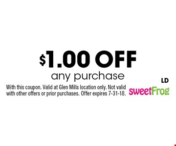 $1.00 off any purchase. With this coupon. Valid at Glen Mills location only. Not valid with other offers or prior purchases. Offer expires 7-31-18.LD