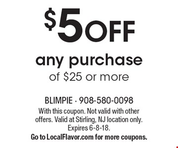 $5 OFF any purchase of $25 or more. With this coupon. Not valid with other offers. Valid at Stirling, NJ location only. Expires 6-8-18. Go to LocalFlavor.com for more coupons.