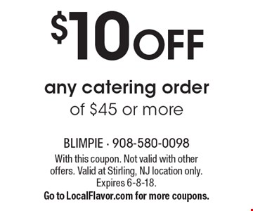 $10 OFF any catering order of $45 or more. With this coupon. Not valid with other offers. Valid at Stirling, NJ location only. Expires 6-8-18. Go to LocalFlavor.com for more coupons.