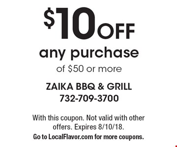 $10 Off any purchase of $50 or more. With this coupon. Not valid with other offers. Expires 8/10/18.Go to LocalFlavor.com for more coupons.