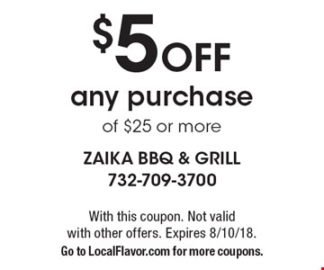 $5 Off any purchase of $25 or more. With this coupon. Not valid with other offers. Expires 8/10/18.Go to LocalFlavor.com for more coupons.