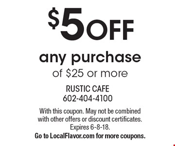 $5 OFF any purchase of $25 or more. With this coupon. May not be combined with other offers or discount certificates. Expires 6-8-18.Go to LocalFlavor.com for more coupons.