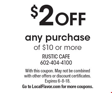 $2 OFF any purchase of $10 or more. With this coupon. May not be combined with other offers or discount certificates. Expires 6-8-18.Go to LocalFlavor.com for more coupons.