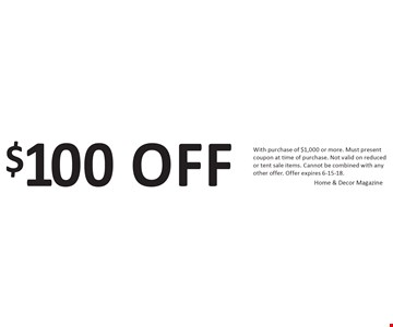 $100 off With purchase of $1,000 or more. Must present coupon at time of purchase. Not valid on reduced or tent sale items. cannot be combined with any other offer. Offer expires 6-15-18.